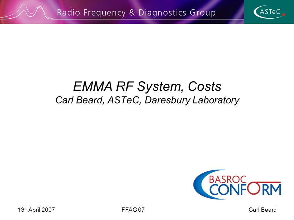 13 th April 2007FFAG 07 Carl Beard EMMA RF System, Costs Carl Beard, ASTeC, Daresbury Laboratory