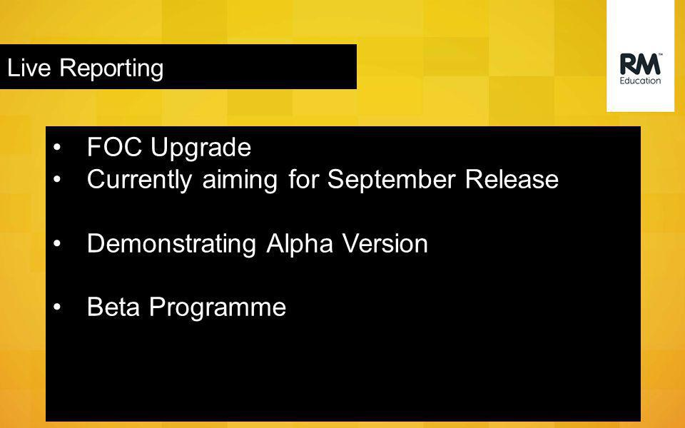 Live Reporting FOC Upgrade Currently aiming for September Release Demonstrating Alpha Version Beta Programme