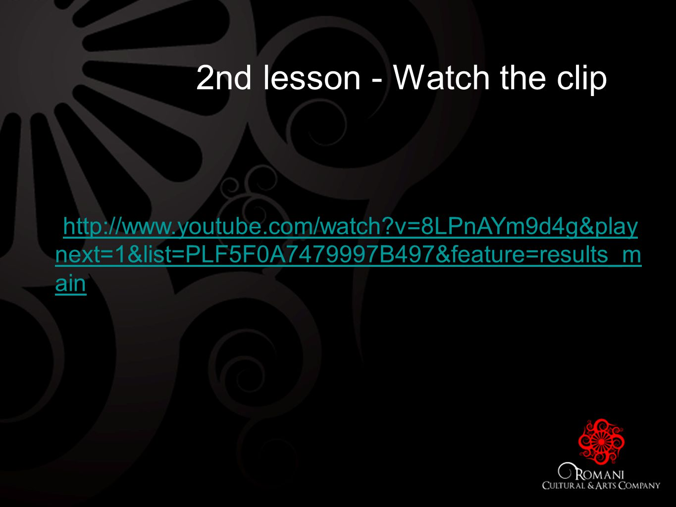 2nd lesson - Watch the clip (http://www.youtube.com/watch v=8LPnAYm9d4g&play next=1&list=PLF5F0A7479997B497&feature=results_m ain)http://www.youtube.com/watch v=8LPnAYm9d4g&play next=1&list=PLF5F0A7479997B497&feature=results_m ain