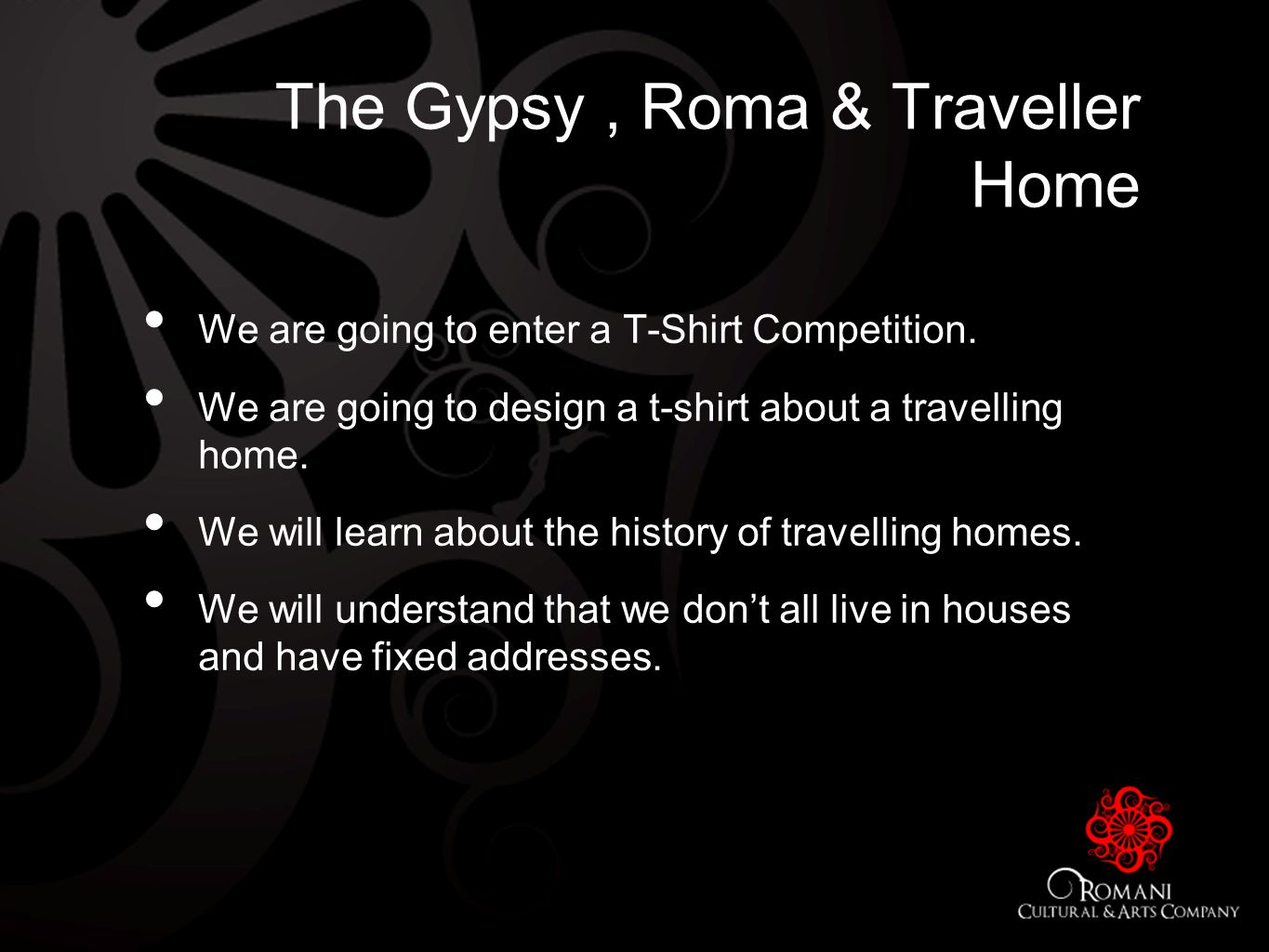 The Gypsy, Roma & Traveller Home We are going to enter a T-Shirt Competition.