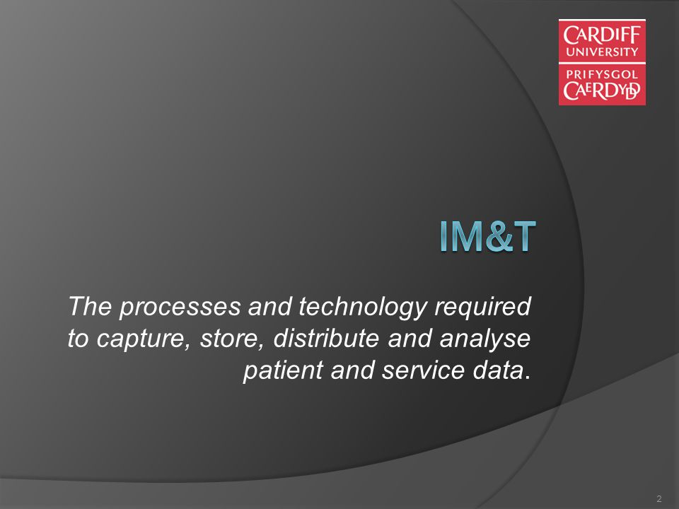 2 The processes and technology required to capture, store, distribute and analyse patient and service data.