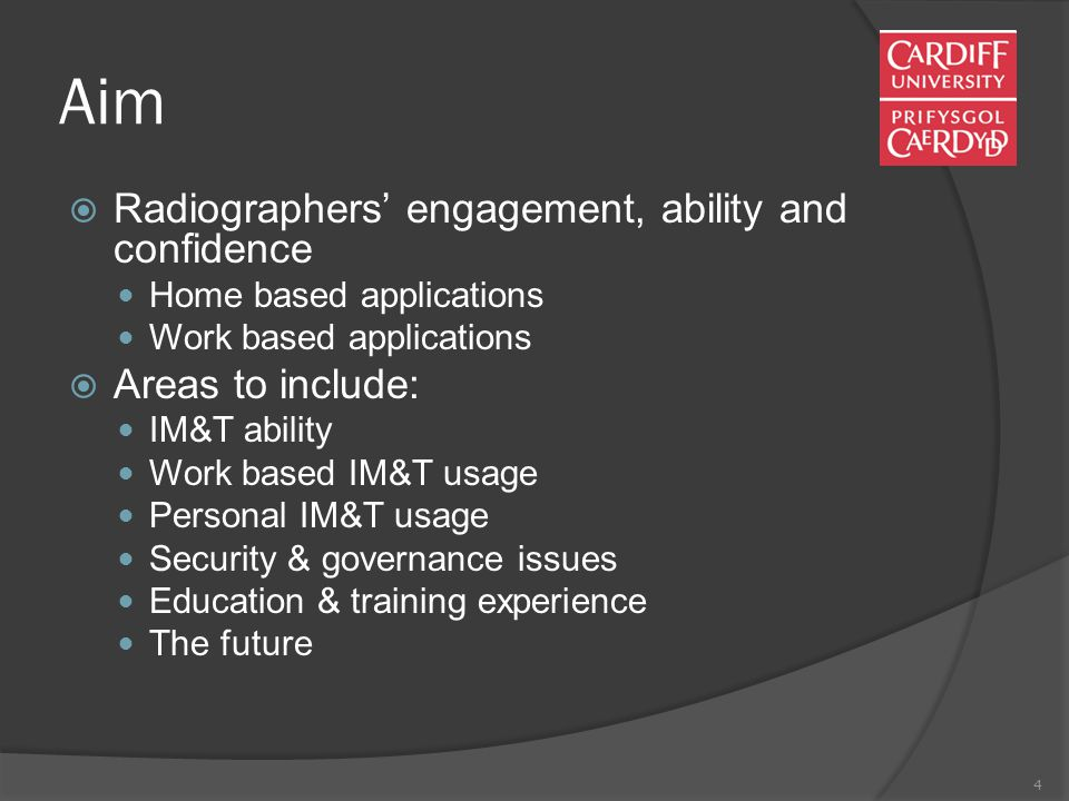 4 Aim  Radiographers' engagement, ability and confidence Home based applications Work based applications  Areas to include: IM&T ability Work based IM&T usage Personal IM&T usage Security & governance issues Education & training experience The future