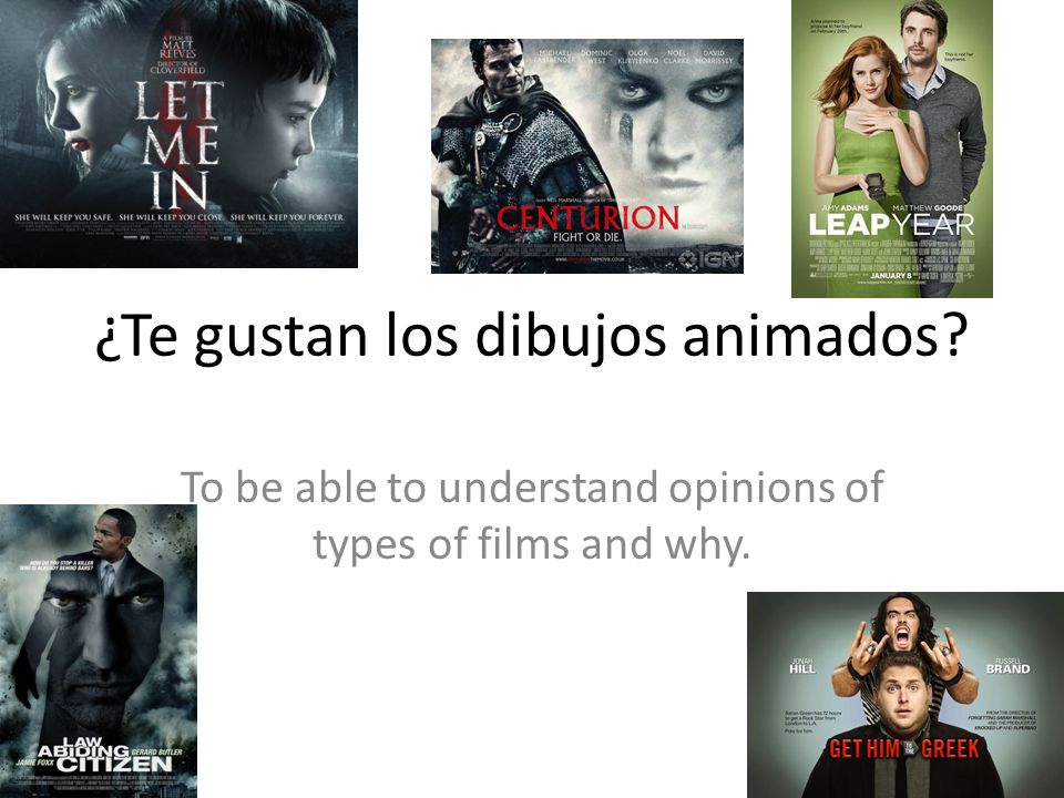 ¿Te gustan los dibujos animados To be able to understand opinions of types of films and why.