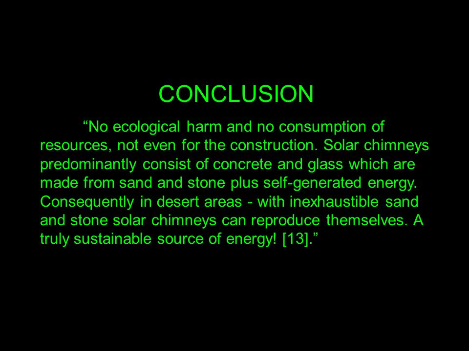 CONCLUSION No ecological harm and no consumption of resources, not even for the construction.