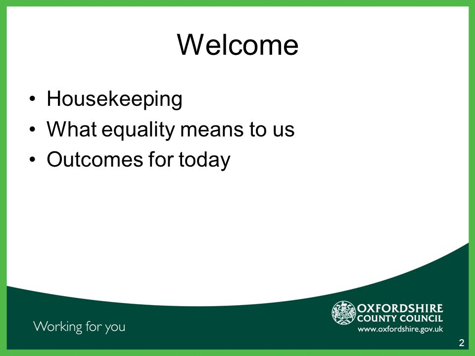 Welcome Housekeeping What equality means to us Outcomes for today 2