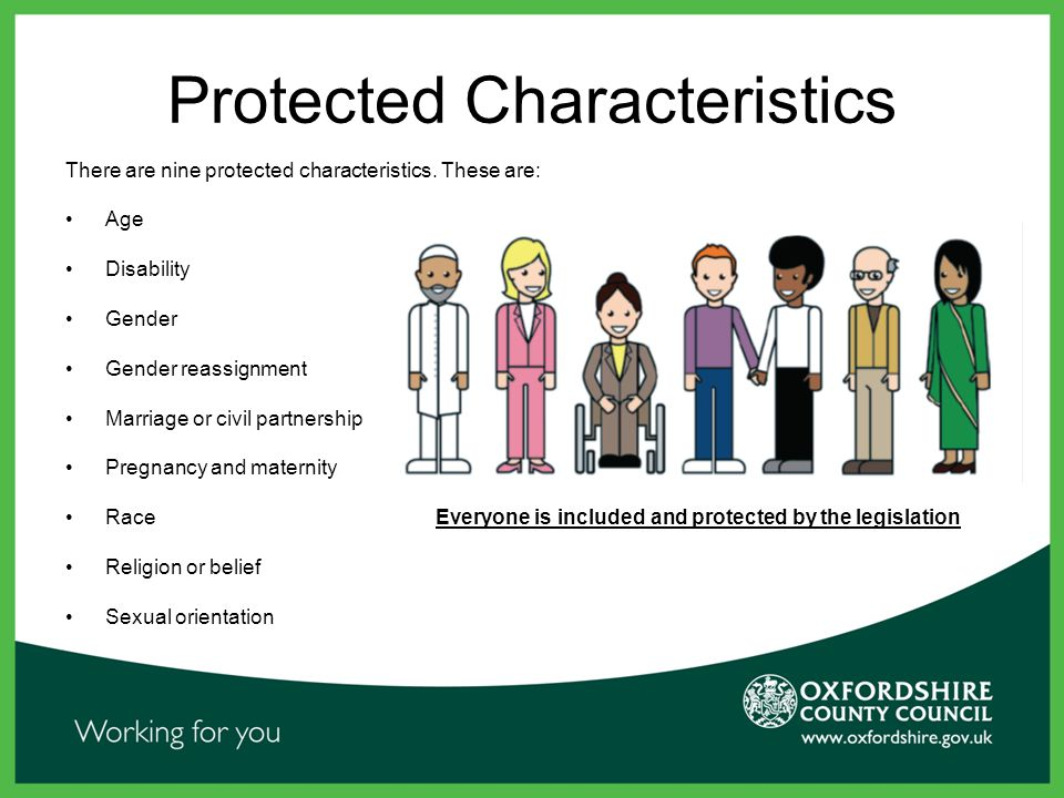 Protected Characteristics There are nine protected characteristics.