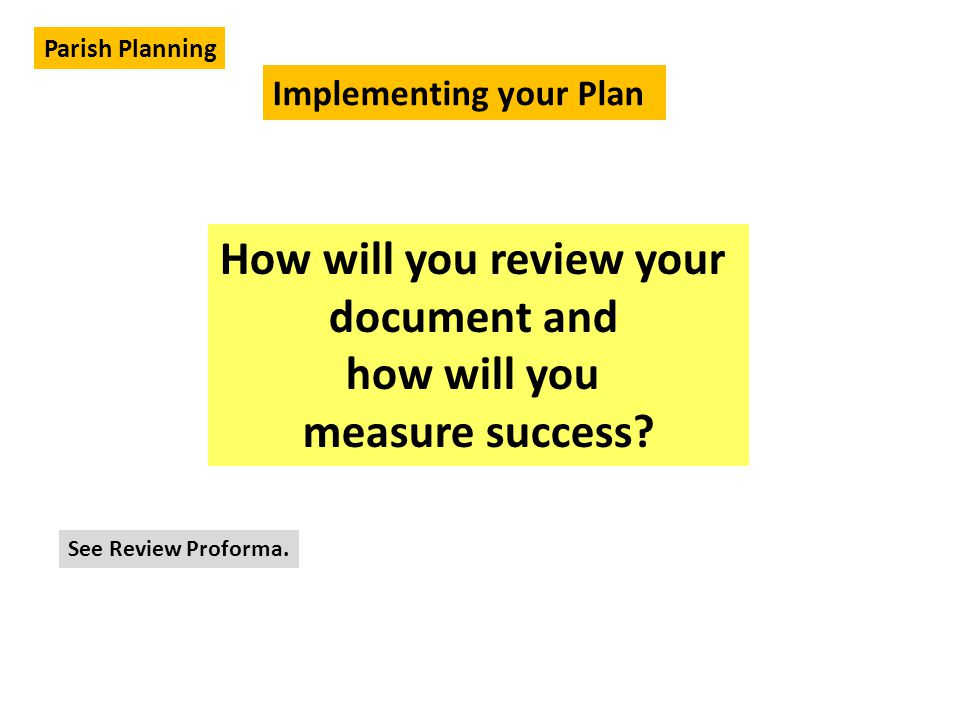 How will you review your document and how will you measure success.