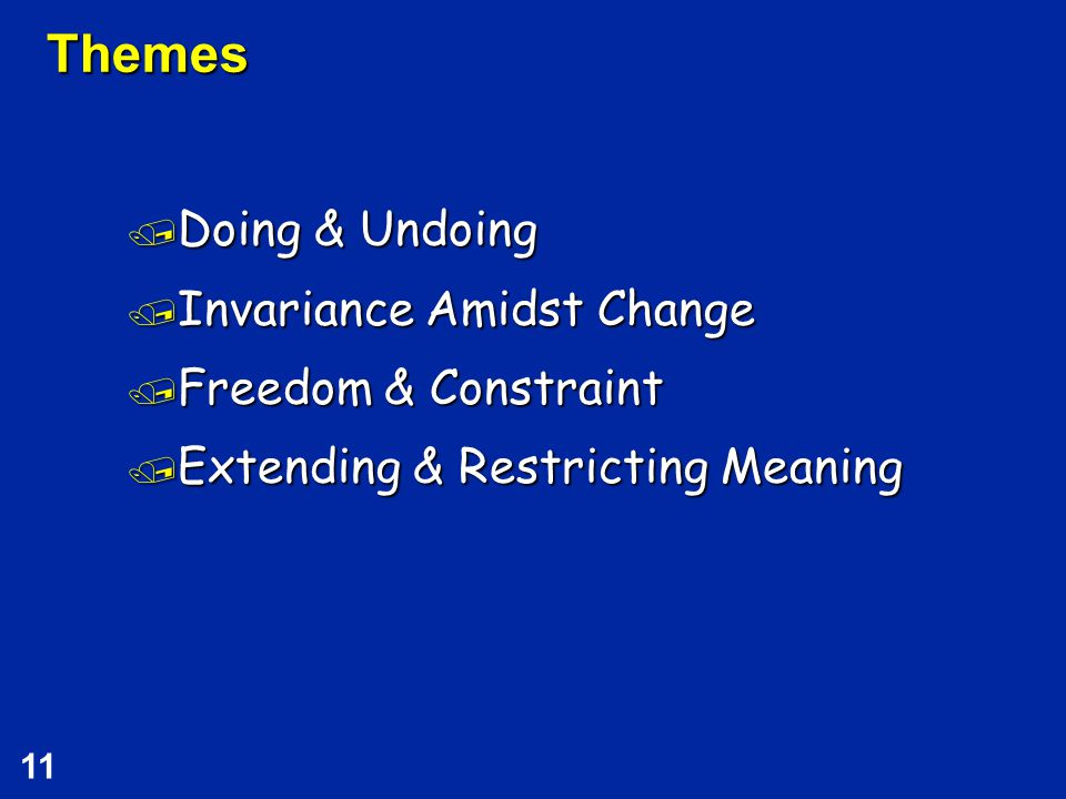 11 Themes / Doing & Undoing / Invariance Amidst Change / Freedom & Constraint / Extending & Restricting Meaning