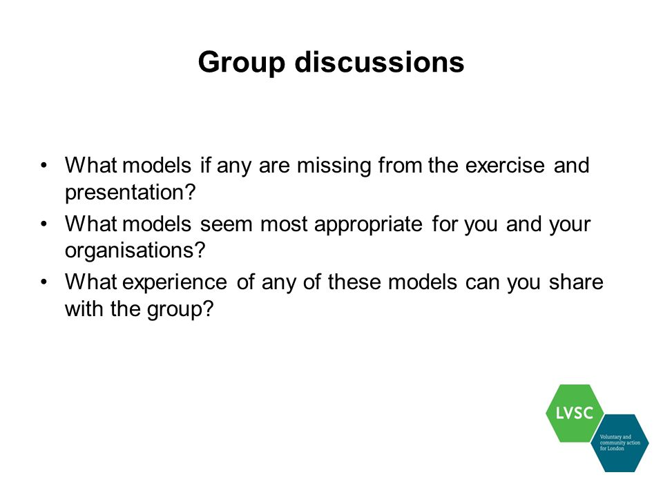 Group discussions What models if any are missing from the exercise and presentation.