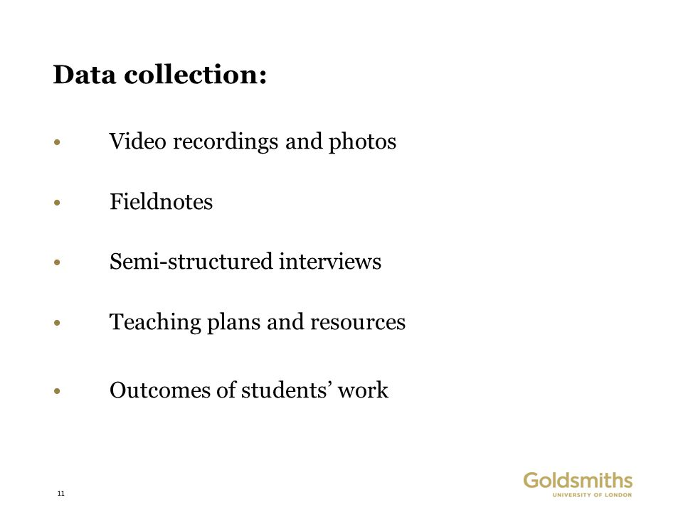 11 Data collection: Video recordings and photos Fieldnotes Semi-structured interviews Teaching plans and resources Outcomes of students' work
