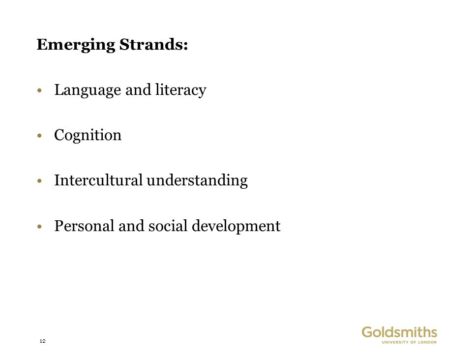 12 Emerging Strands: Language and literacy Cognition Intercultural understanding Personal and social development