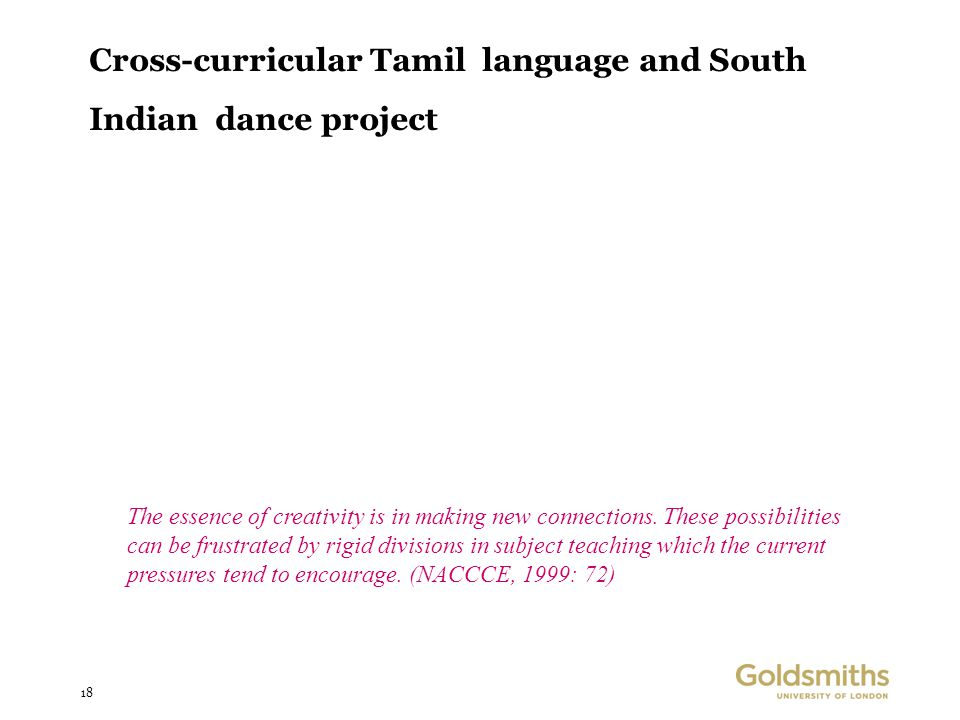 18 Cross-curricular Tamil language and South Indian dance project The essence of creativity is in making new connections.