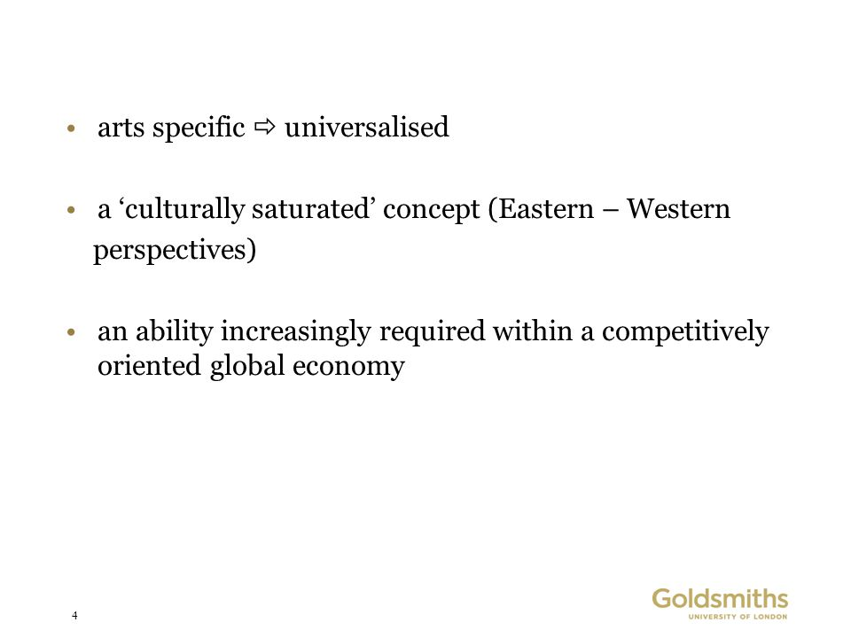 4 arts specific  universalised a 'culturally saturated' concept (Eastern – Western perspectives) an ability increasingly required within a competitively oriented global economy