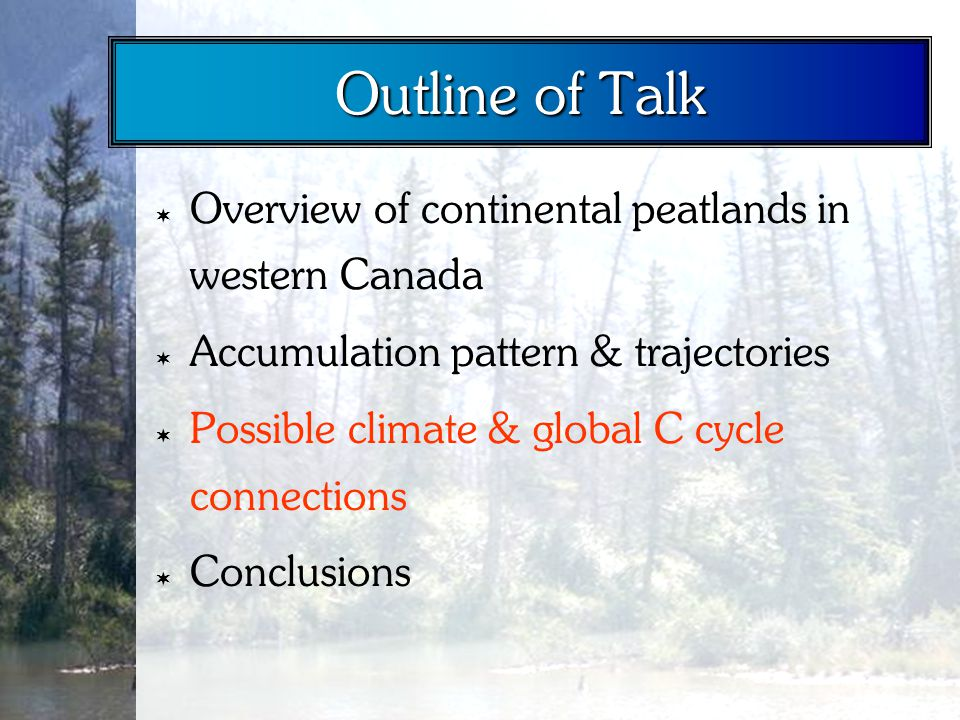 Outline of Talk  Overview of continental peatlands in western Canada  Accumulation pattern & trajectories  Possible climate & global C cycle connections  Conclusions