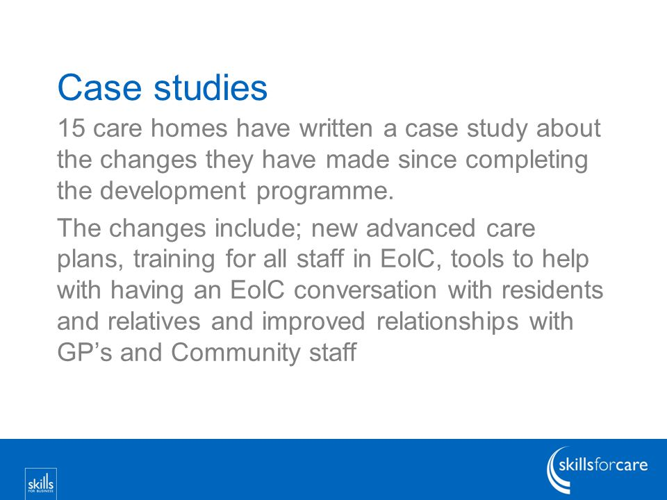Case studies 15 care homes have written a case study about the changes they have made since completing the development programme.