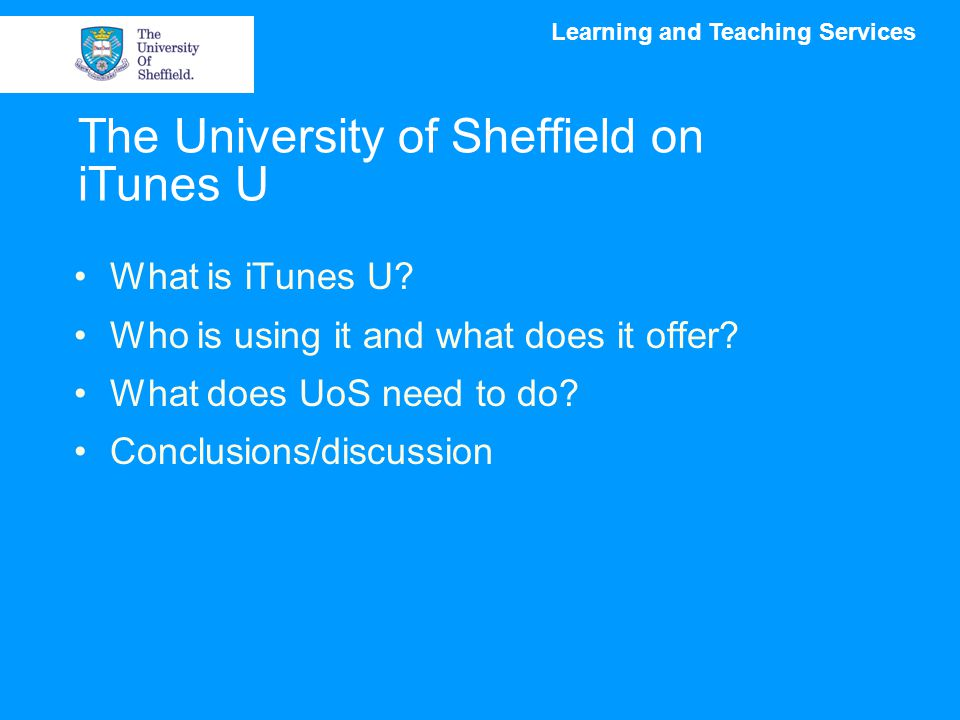 The University of Sheffield on iTunes U What is iTunes U.