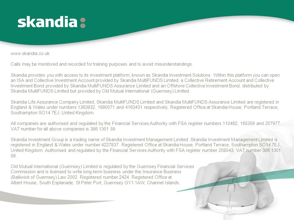 www.skandia.co.uk Calls may be monitored and recorded for training purposes and to avoid misunderstandings.