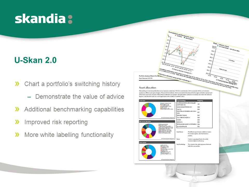 U-Skan 2.0 Chart a portfolio's switching history –Demonstrate the value of advice Additional benchmarking capabilities Improved risk reporting More white labelling functionality