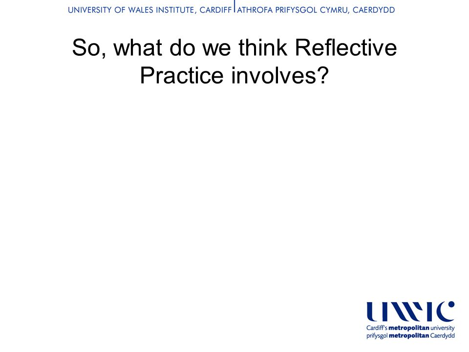 So, what do we think Reflective Practice involves