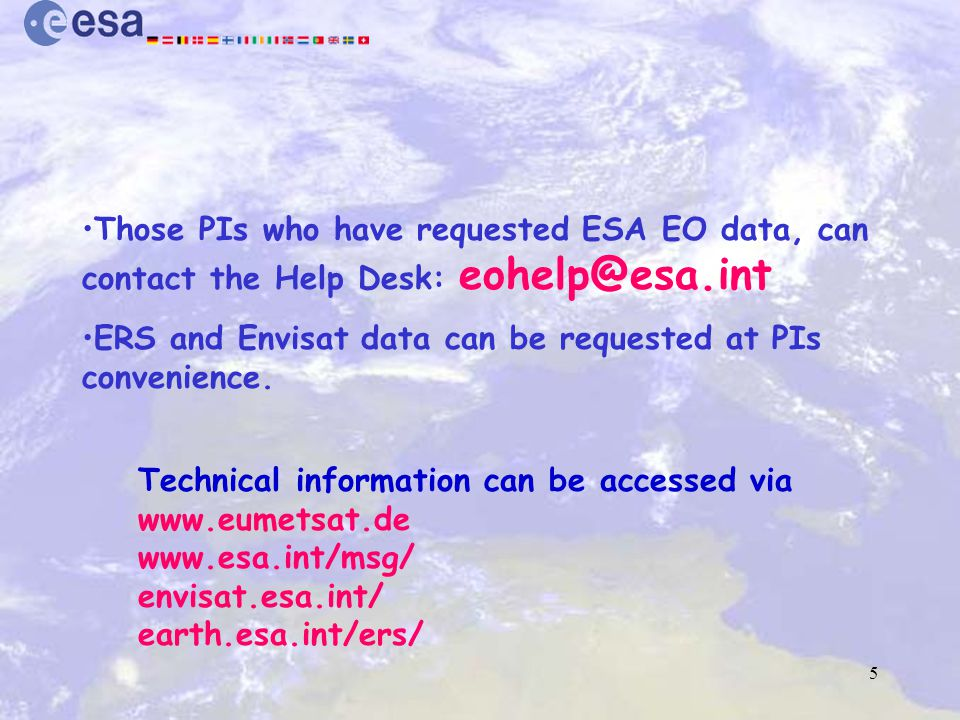 5 Those PIs who have requested ESA EO data, can contact the Help Desk: eohelp@esa.int ERS and Envisat data can be requested at PIs convenience.