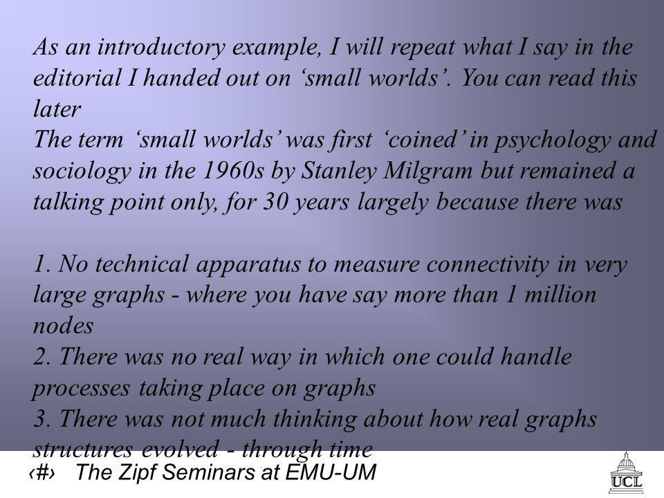 55 The Zipf Seminars at EMU-UM As an introductory example, I will repeat what I say in the editorial I handed out on 'small worlds'.