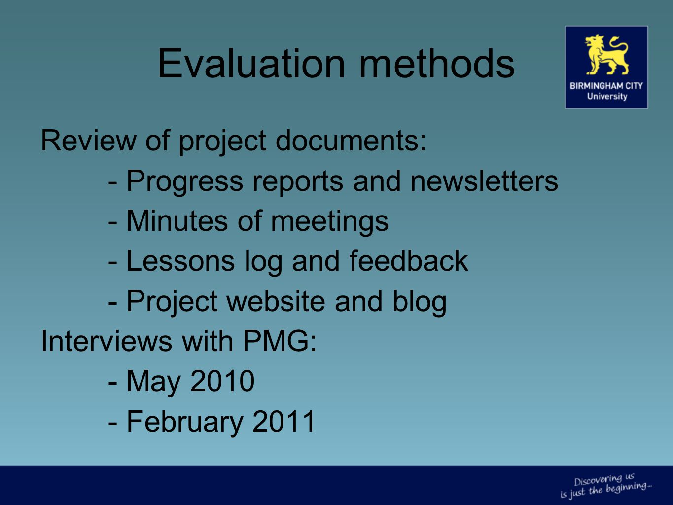 Review of project documents: - Progress reports and newsletters - Minutes of meetings - Lessons log and feedback - Project website and blog Interviews with PMG: - May 2010 - February 2011 Evaluation methods