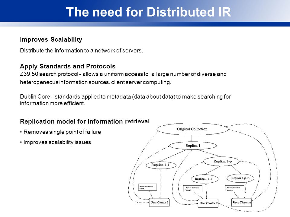 The need for Distributed IR Improves Scalability Distribute the information to a network of servers.