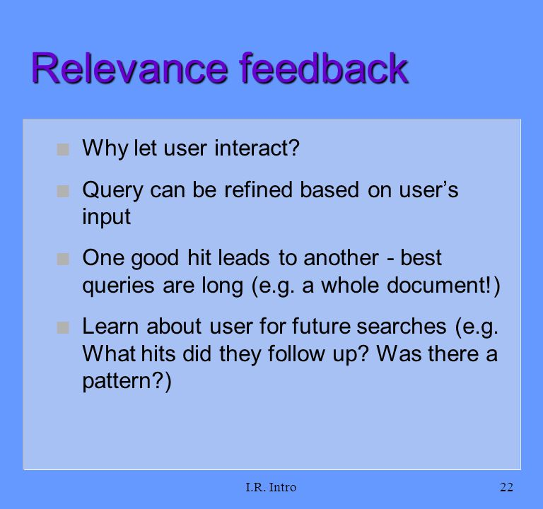 I.R. Intro22 Relevance feedback n Why let user interact.