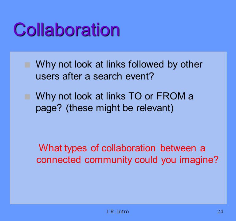 I.R. Intro24 Collaboration n Why not look at links followed by other users after a search event.