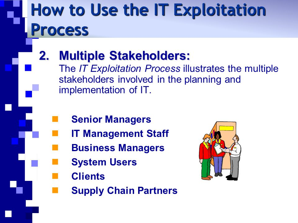 2.Multiple Stakeholders: The IT Exploitation Process illustrates the multiple stakeholders involved in the planning and implementation of IT.