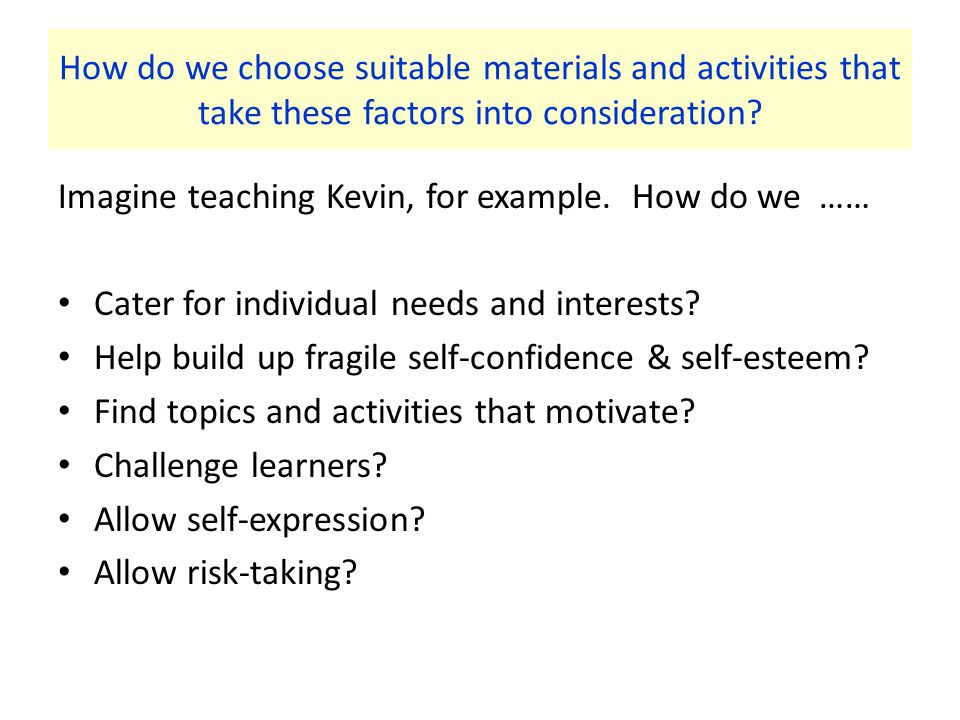How do we choose suitable materials and activities that take these factors into consideration.
