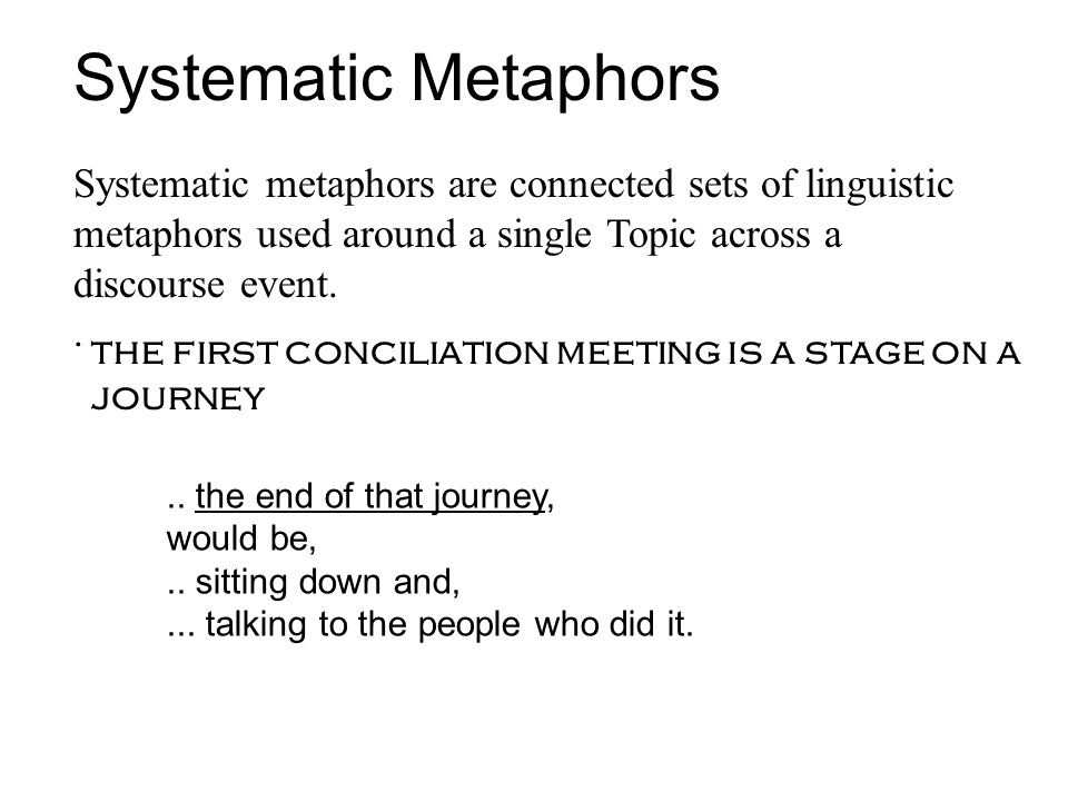 Systematic Metaphors Systematic metaphors are connected sets of linguistic metaphors used around a single Topic across a discourse event....
