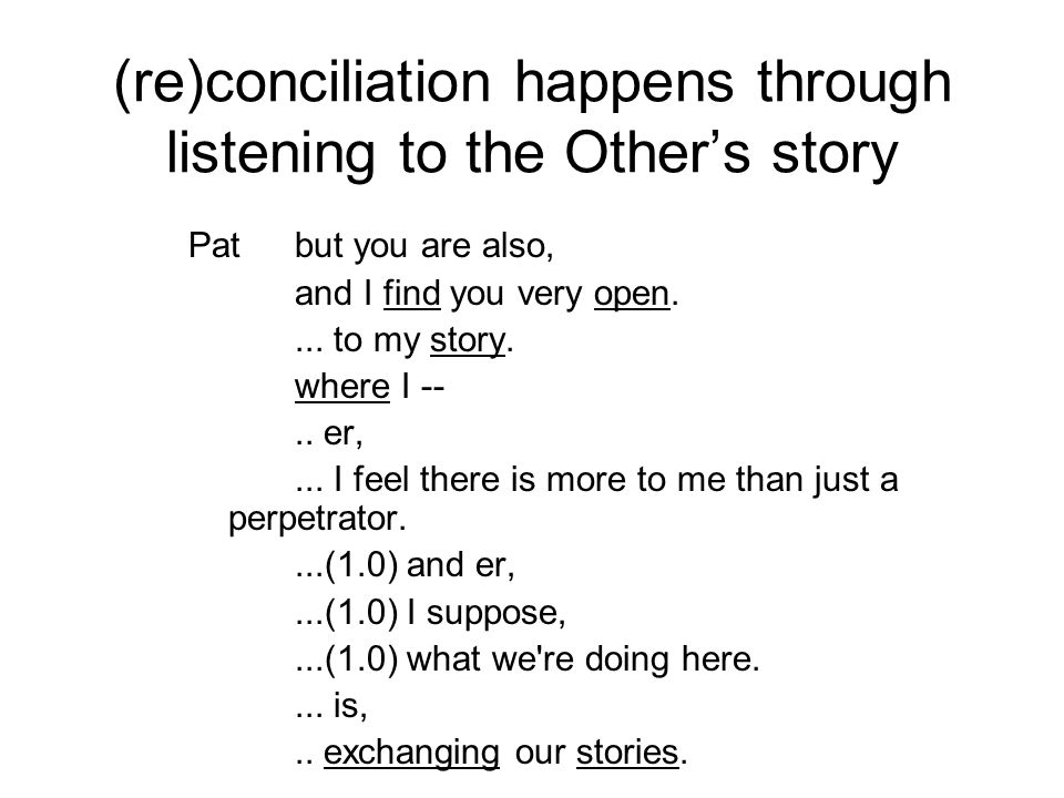 (re)conciliation happens through listening to the Other's story Patbut you are also, and I find you very open....