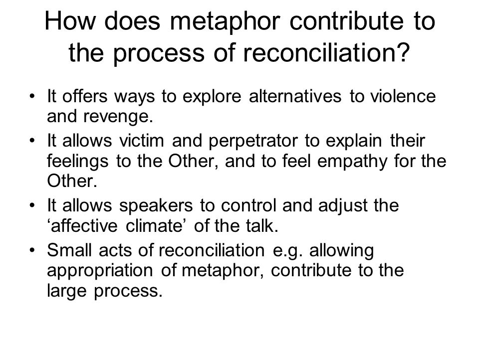 How does metaphor contribute to the process of reconciliation.