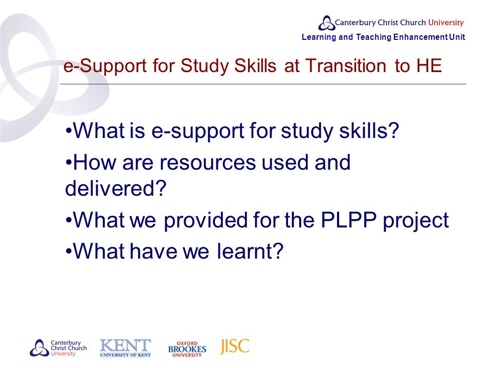 Learning and Teaching Enhancement Unit e-Support for Study Skills at Transition to HE What is e-support for study skills.