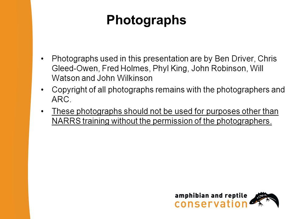 Photographs Photographs used in this presentation are by Ben Driver, Chris Gleed-Owen, Fred Holmes, Phyl King, John Robinson, Will Watson and John Wilkinson Copyright of all photographs remains with the photographers and ARC.