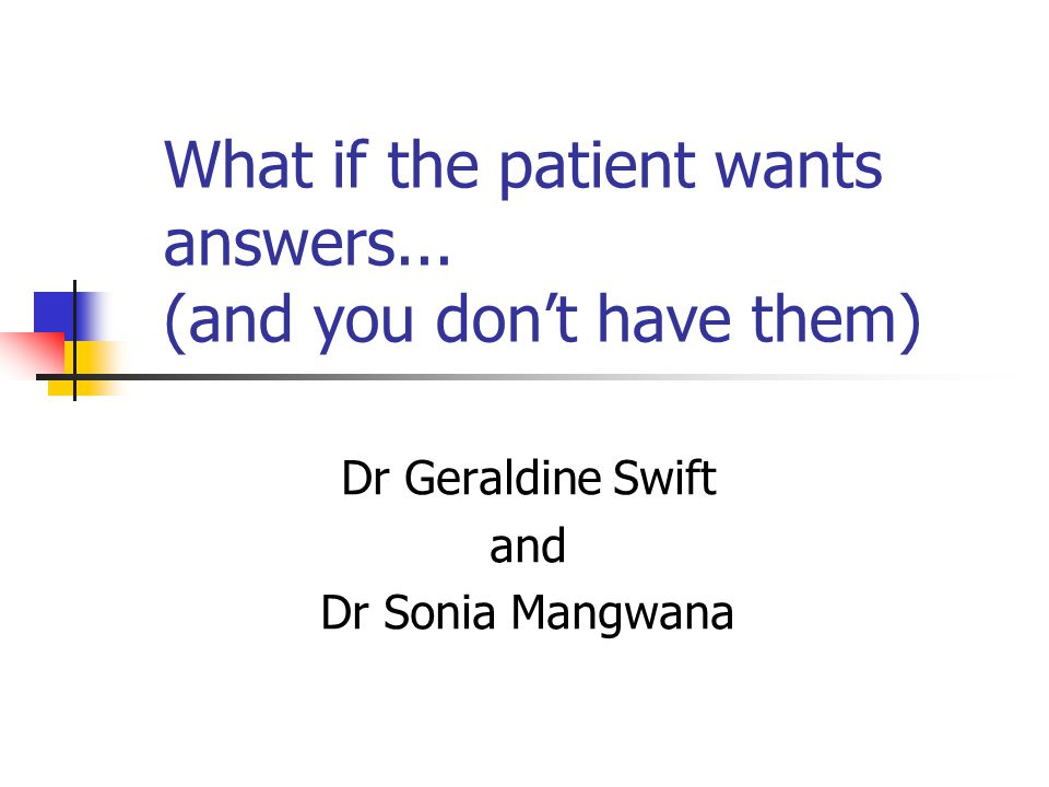 What if the patient wants answers...