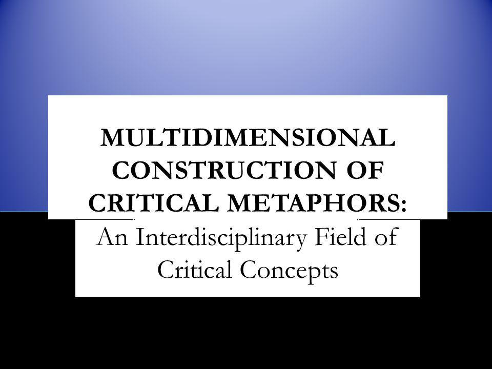 MULTIDIMENSIONAL CONSTRUCTION OF CRITICAL METAPHORS: An Interdisciplinary Field of Critical Concepts