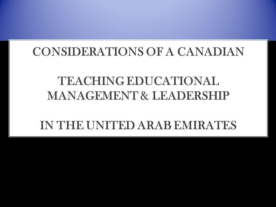 CONSIDERATIONS OF A CANADIAN TEACHING EDUCATIONAL MANAGEMENT & LEADERSHIP IN THE UNITED ARAB EMIRATES