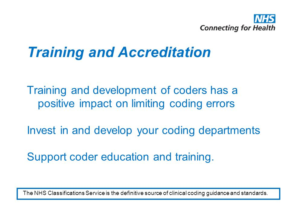 Training and Accreditation Training and development of coders has a positive impact on limiting coding errors Invest in and develop your coding departments Support coder education and training.