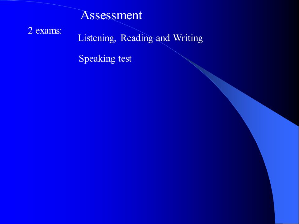 Assessment 2 exams: Listening, Reading and Writing Speaking test