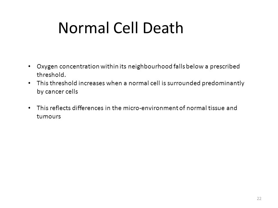 Normal Cell Death 22 Oxygen concentration within its neighbourhood falls below a prescribed threshold.