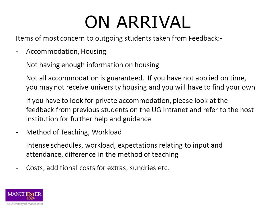 ON ARRIVAL Items of most concern to outgoing students taken from Feedback:- -Accommodation, Housing Not having enough information on housing Not all accommodation is guaranteed.