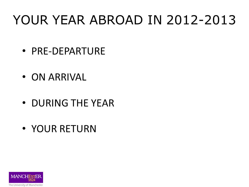 PRE-DEPARTURE ON ARRIVAL DURING THE YEAR YOUR RETURN YOUR YEAR ABROAD IN 2012-2013