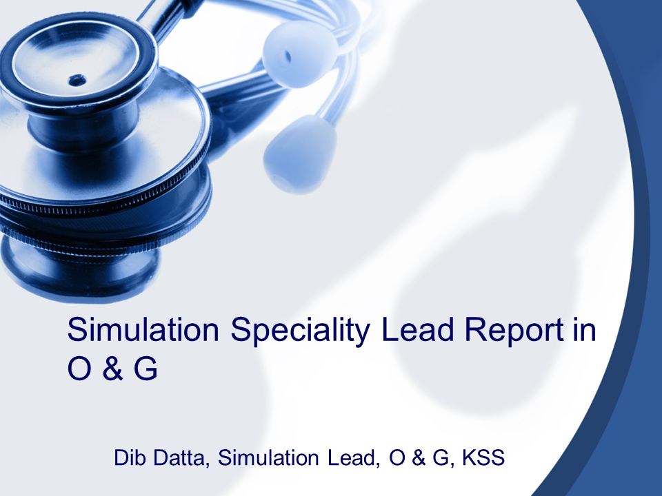 Simulation Speciality Lead Report in O & G Dib Datta, Simulation Lead, O & G, KSS