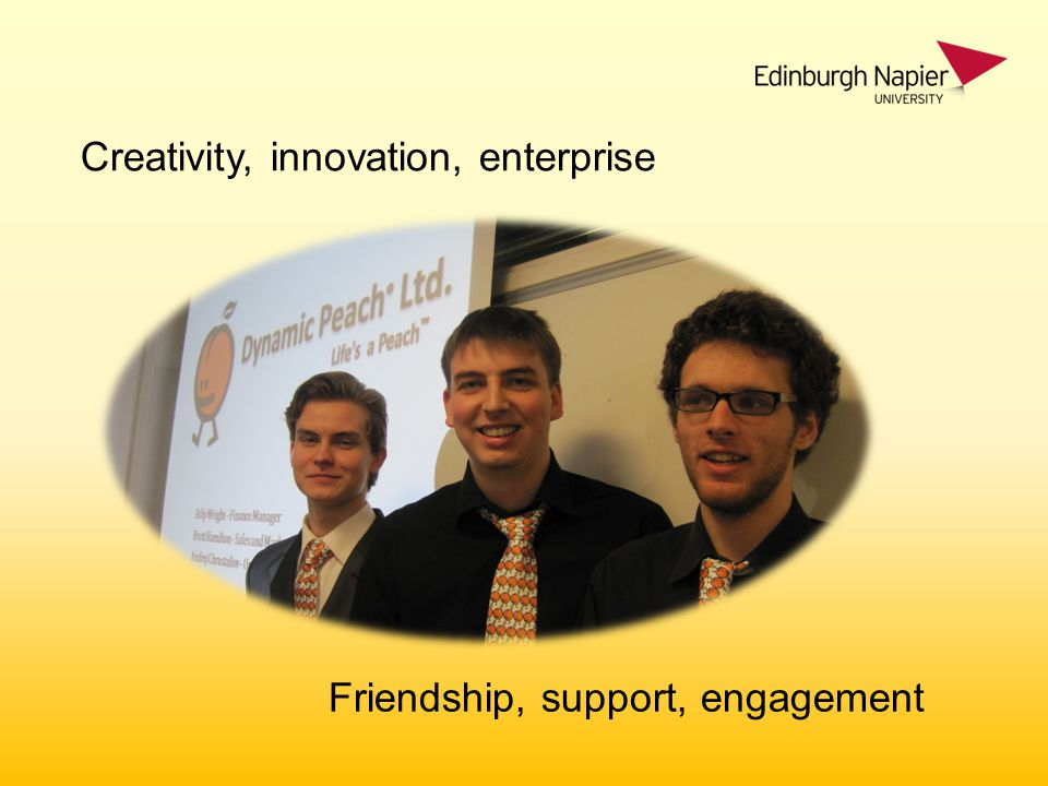 Creativity, innovation, enterprise Friendship, support, engagement