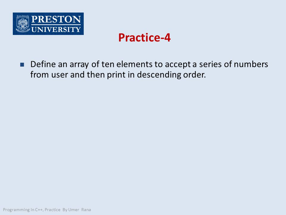 Practice-4 n Define an array of ten elements to accept a series of numbers from user and then print in descending order.