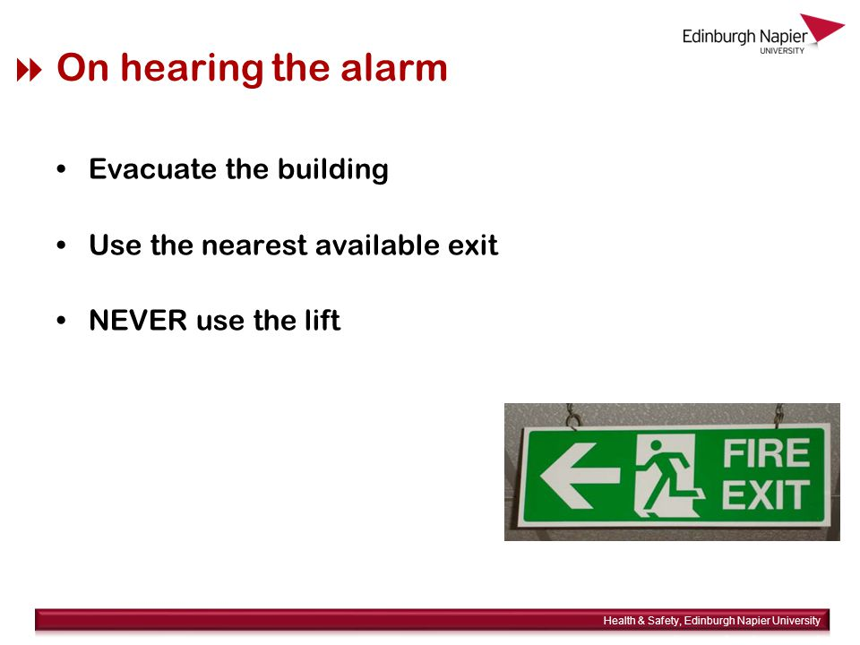  On hearing the alarm Evacuate the building Use the nearest available exit NEVER use the lift