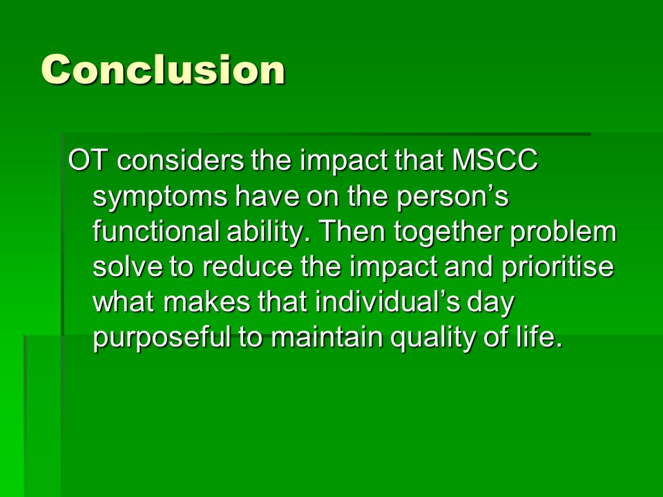 Conclusion OT considers the impact that MSCC symptoms have on the person's functional ability.