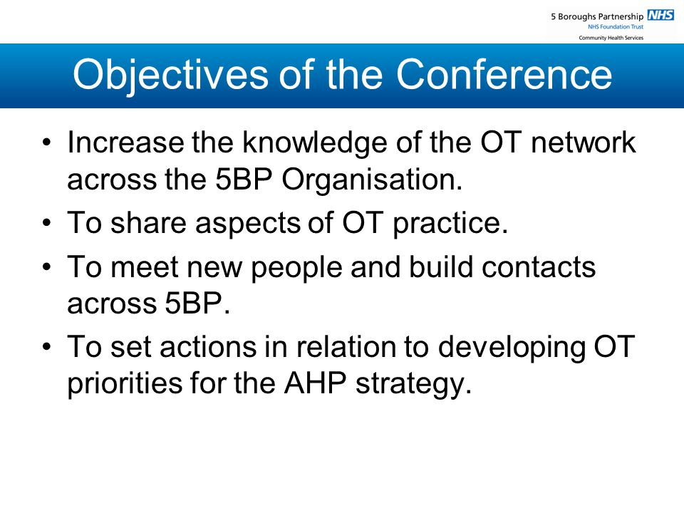 Objectives of the Conference Increase the knowledge of the OT network across the 5BP Organisation.